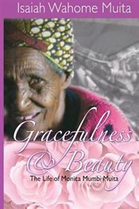 Gracefulness and Beauty: The Life of Monica Mumbi Muita