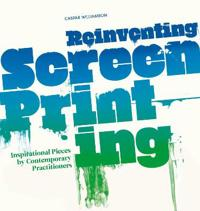 Reinventing screenprinting - inspirational pieces by contemporary practitio