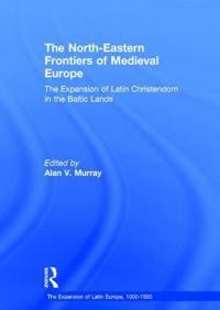 The Northern-Eastern Frontiers of Medieval Europe