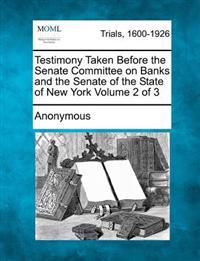 Testimony Taken Before the Senate Committee on Banks and the Senate of the State of New York Volume 2 of 3