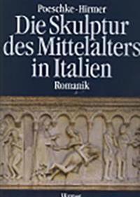 Die Skulptur Des Mittelalters in Italien: Romanik 1100-1240