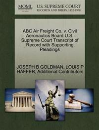 ABC Air Freight Co. V. Civil Aeronautics Board U.S. Supreme Court Transcript of Record with Supporting Pleadings