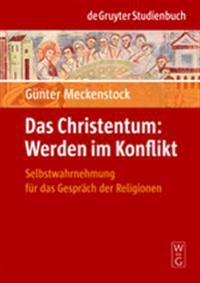 Das Christentum: Werden Im Konflikt: Selbstwahrnehmung Fur Das Gesprach Der Religionen