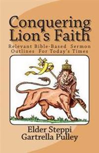 Conquering Lion's Faith: Relevant Bible-Based Sermon Outlines for Today's Times