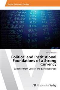 Political and Institutional Foundations of a Strong Currency