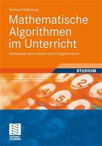 Mathematische Algorithmen Im Unterricht: Mathematik Aktiv Erleben Durch Programmieren