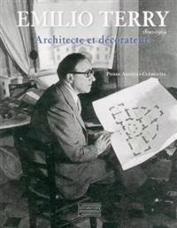 Emilio Terry: Architecte Et Decorateur, 1890-1969