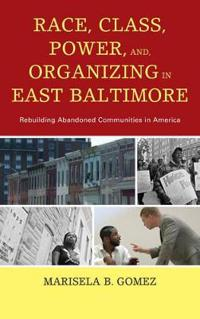 Race, Class, Power, and Organizing in East Baltimore