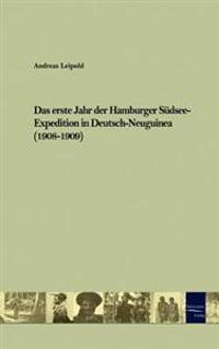 Das Erste Jahr Der Hamburger Sudsee-Expedition in Deutsch-Neuguinea (1908-1909)