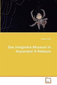 Das Imaginare Museum in Huysmans'' a Rebours