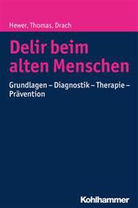 Delir Beim Alten Menschen: Grundlagen - Diagnostik - Therapie - Pravention