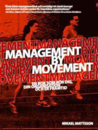 Management by movement : en bok som rör dig, din organisation och er framtid