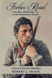 Forbes Road: Love, War, and Revenge on the Pennsylvania Frontier