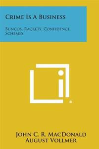 Crime Is a Business: Buncos, Rackets, Confidence Schemes