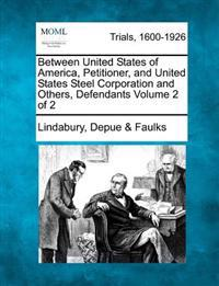 Between United States of America, Petitioner, and United States Steel Corporation and Others, Defendants Volume 2 of 2