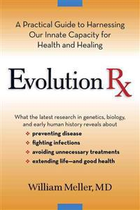 Evolution RX: A Practical Guide to Harnessing Our Innate Capacity for Health and Healing