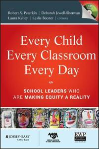 Every Child, Every Classroom, Every Day: School Leaders Who Are Making Equity a Reality [With CDROM]