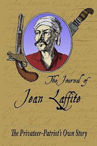 The Journal of Jean Laffite: The Privateer-Patriot's Own Story