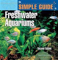 The Simple Guide to Freshwater Aquariums