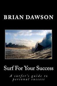 Surf for Your Success: A Surfer's Guide to Personal Success.