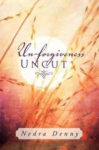 Un-Forgiveness Uncut