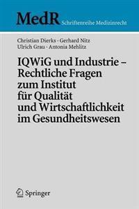 Iqwig Und Industrie - Rechtliche Fragen Zum Institut Fur Qualitat Und Wirtschaftlichkeit Im Gesundheitswesen