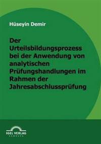 Der Urteilbildungsprozess Bei Der Anwendung Von Analytischen Prüfungshandlungen Im Rahmen Der Jahresabschlussprüfung