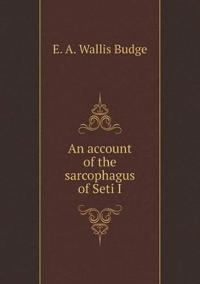 An Account of the Sarcophagus of Seti I