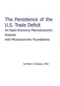 The Persistence of the U.S. Trade Deficit: An Open-Economy Macroeconomic Analysis with Microeconomic Foundations