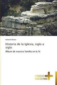 Historia de la Iglesia, Siglo a Siglo