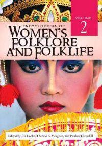 Encyclopedia of Women's Folklore and Folklife [2 Volumes]