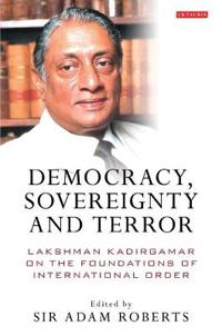 Democracy, Sovereignty and Terror: Lakshman Kadirgamar on the Foundations of International Order