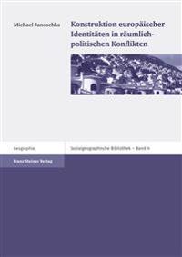 Konstruktion Europaischer Identitaten in Raumlich-Politischen Konflikten
