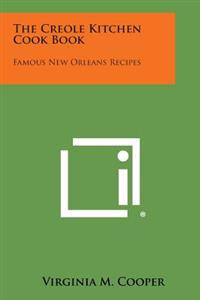 The Creole Kitchen Cook Book: Famous New Orleans Recipes