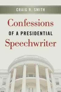 Confessions of a Presidential Speechwriter
