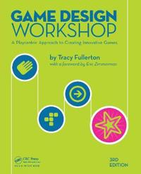Game Design Workshop: A Playcentric Approach to Creating Innovative Games, Third Edition