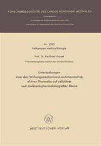 Untersuchungen Über Den Wirkungsmechanismus Antirheumatisch Aktiver Pharmaka Auf Zellulärer Und Molekularpharmakologischer Ebene