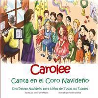 Carolee Canta En El Coro Navideno: Una Relato Navideno Para Ninos de Todas Las Edades