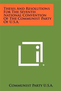Thesis and Resolutions for the Seventh National Convention of the Communist Party of U.S.A.