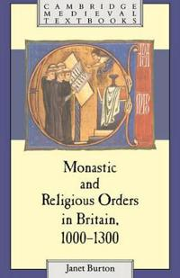 The Monastic and Religious Orders in Britain 1000-1300