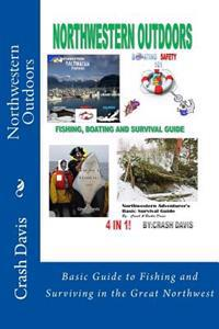 Northwestern Outdoors: Basic Guide to Fishing and Surviving in the Great Northwest