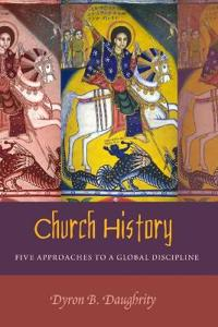Church History: Five Approaches to a Global Discipline