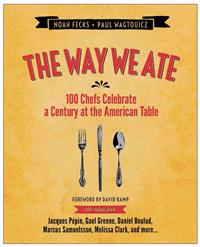 The Way We Ate: 100 Chefs Celebrate a Century at the American Table