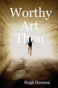 Worthy Art Thou