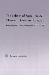 The Politics Of Social Policy Change In Chile And Uruguay