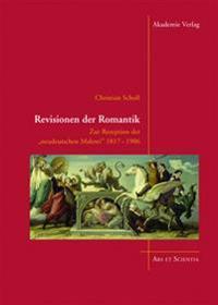 """Revisionen Der Romantik: Zur Rezeption Der """"Neudeutschen Malerei"""" 1817-1906"""
