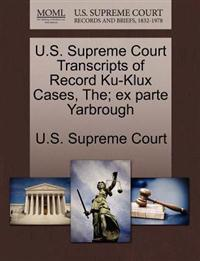 U.S. Supreme Court Transcripts of Record Ku-Klux Cases, The; Ex Parte Yarbrough