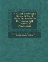 Vita del Venerabile Servo Di Dio Il Padre Fr. Francesco de Posadas Dell' Ordine de' Predicatori