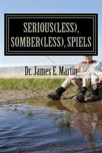Serious(less), Somber(less), Spiels: Sometimes Silly, Never Serious, Poetical Sayings