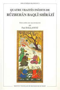 Quatre Traites Inedits de Ruzbehan Baqli Shirazi